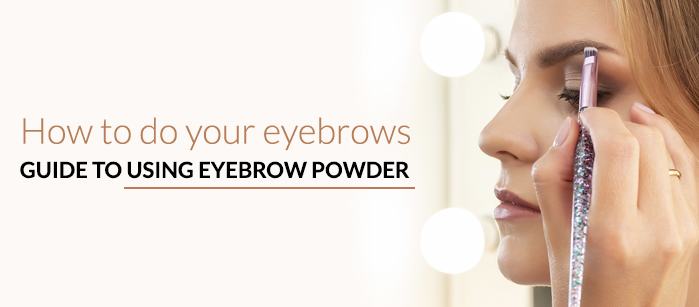 HOW TO DO YOUR EYEBROWS: GUIDE TO USING EYEBROW POWDER