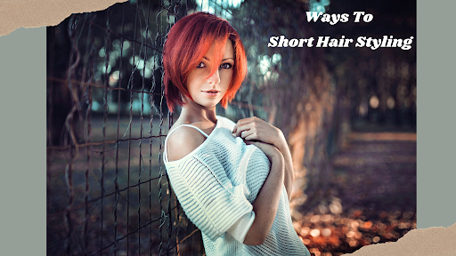 20 NEW WAYS TO SHORT HAIR STYLING
