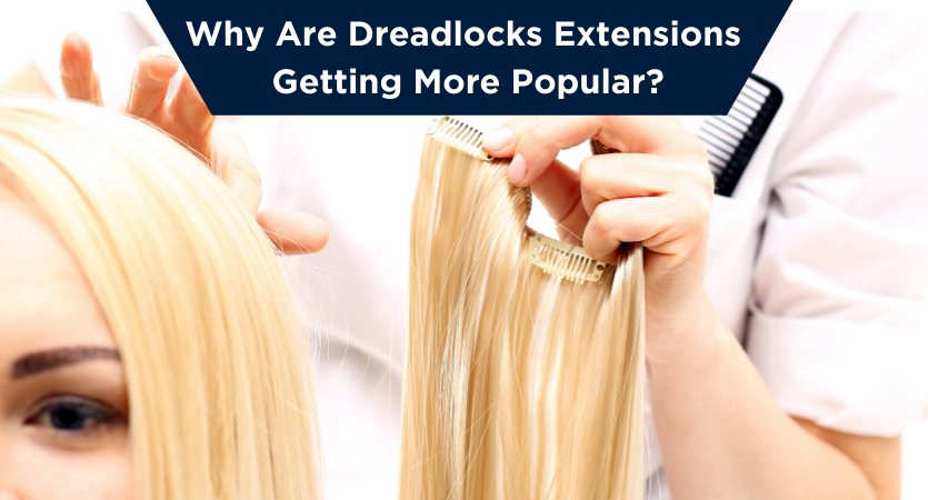 Why Are Dreadlocks Extensions Getting More Popular?